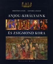Anjou-királyaink és Zsigmond kora