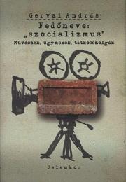 """Gervai András: Fedőneve: """"szocializmus"""""""
