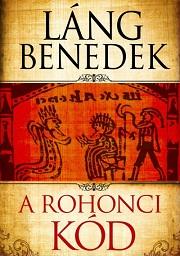Láng Benedek: A Rohonci kód