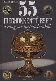 55 meghökkentő eset a magyar történelemből - címlap